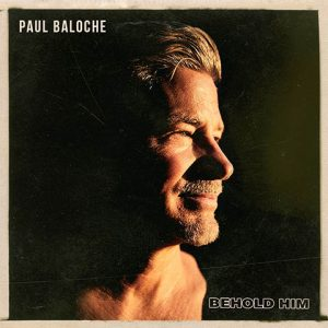 cover art for paul baloche's behold him album